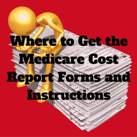 Where to Get the Medicare Cost Report Forms and Instructions