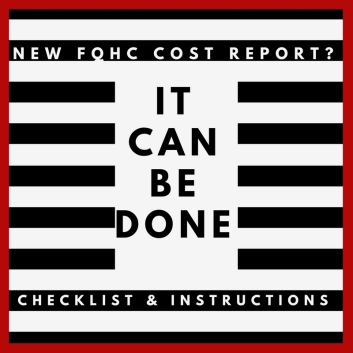 New FQHC Cost Report? It Can Be Done - Checklist & Instructions