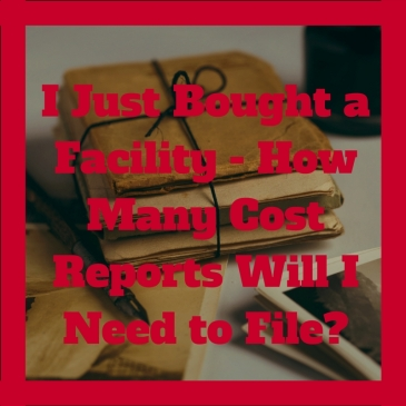 I just bought a facility - How many cost reports will I need to file?