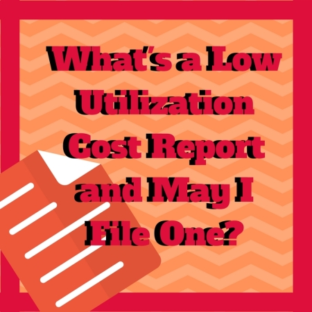 What's a low utilization cost report and may I file one?
