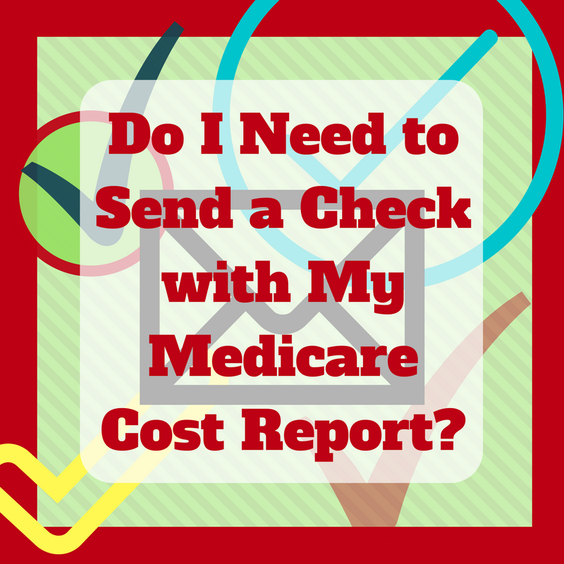 Why Would You Mail A Check With The Medicare Cost Report