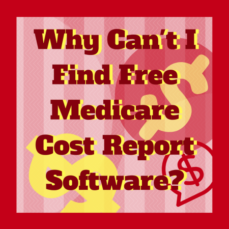 Why Can't I Find Free Medicare Cost Report Software?