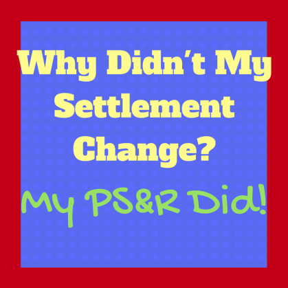 Why Didn't My Settlement Change? My PS&R Did!