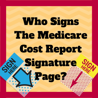 Who Can Sign the Medicare Cost Report Signature Page