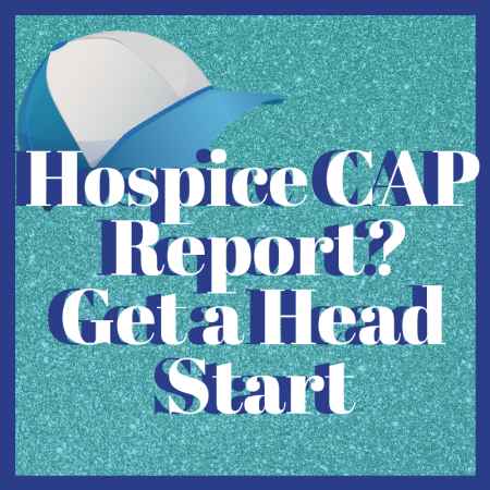 Hospice CAP Report? Get a Head Start