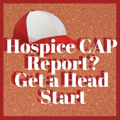 Hospice CAP Report? Get a Head Start