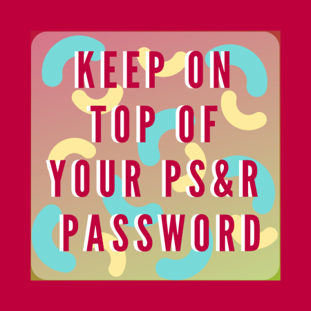 Keep on Top of Your PS&R Password