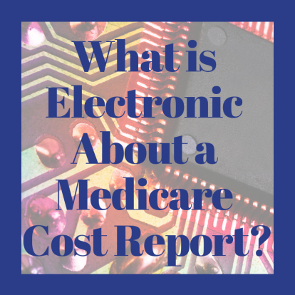 What is Electronic About a Medicare Cost Report?