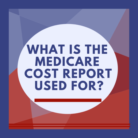 What is the Medicare Cost Report Used For?