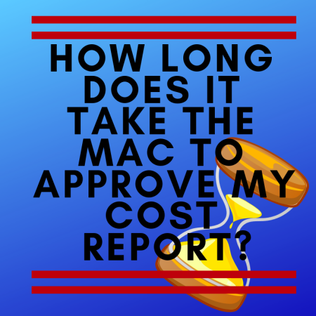 How Long Does it Take the MAC to Approve My Cost Report?