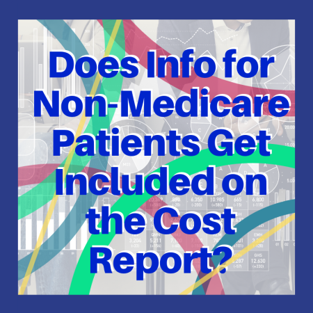 Does info for Non-Medicare Patients Get Included on the Cost Report