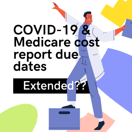 COVID-19 & Medicare cost report due dates - extended