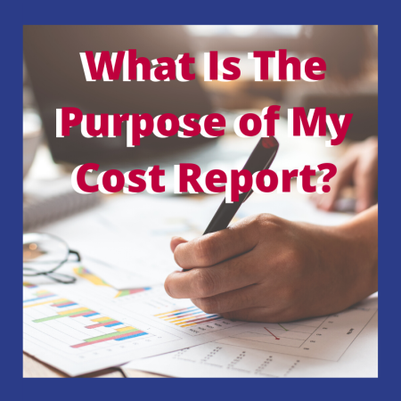 What is The Purpose of My Cost Report